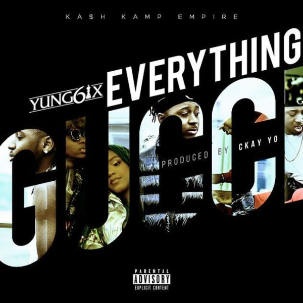 "Yung6ix – ""Everything Gucci"""